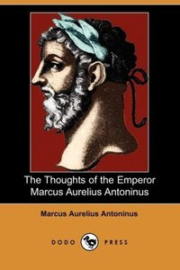 The Thoughts of the Emperor Marcus Aurelius Antoninus (Dodo Pres