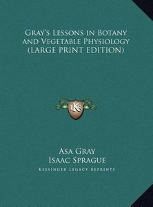 Gray's Lessons in Botany and Vegetable Physiology (LARGE PRINT E