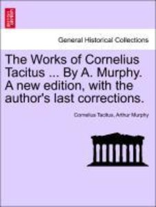 The Works of Cornelius Tacitus ... By A. Murphy. A new edition,
