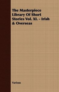 The Masterpiece Library of Short Stories Vol. XI. - Irish & Over