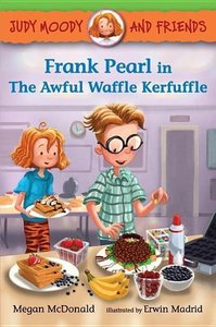 Judy Moody and Friends: Frank Pearl in the Awful Waffle Kerfuffl