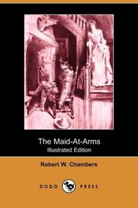 The Maid-At-Arms (Illustrated Edition) (Dodo Press)