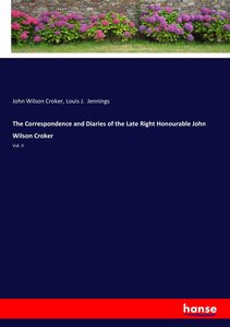 The Correspondence and Diaries of the Late Right Honourable John