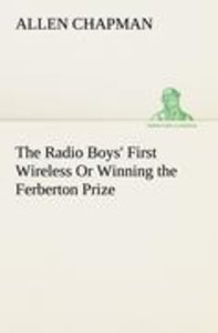 The Radio Boys' First Wireless Or Winning the Ferberton Prize