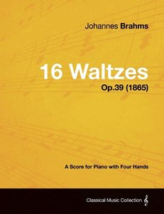 16 Waltzes - A Score for Piano with Four Hands Op.39 (1865)