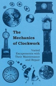 The Mechanics of Clockwork - Lever Escapements, Cylinder Escapem