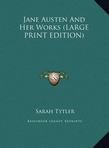 Jane Austen And Her Works (LARGE PRINT EDITION)