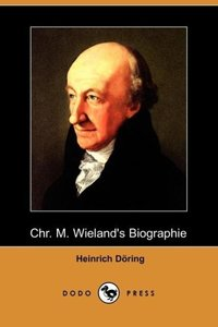 Chr. M. Wieland's Biographie (Dodo Press)
