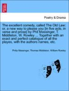 The excellent comedy, called The Old Law: or, a new way to pleas