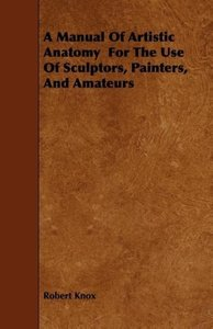 A Manual Of Artistic Anatomy For The Use Of Sculptors, Painters