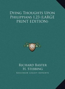 Dying Thoughts Upon Philippians I.23 (LARGE PRINT EDITION)