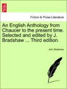An English Anthology from Chaucer to the present time. Selected