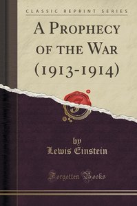 A Prophecy of the War (1913-1914) (Classic Reprint)