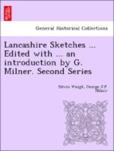 Lancashire Sketches ... Edited with ... an introduction by G. Mi