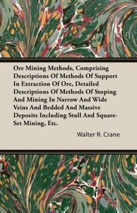 Ore Mining Methods, Comprising Descriptions of Methods of Suppor