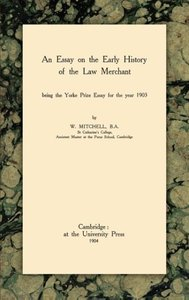 An Essay on the Early History of the Law Merchant
