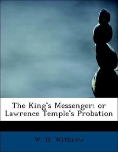 The King's Messenger; or Lawrence Temple's Probation