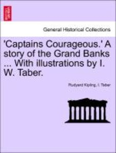 'Captains Courageous.' A story of the Grand Banks ... With illus
