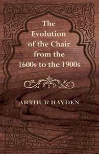 The Evolution of the Chair from the 1600s to the 1900s