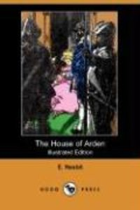 The House of Arden (Illustrated Edition) (Dodo Press)
