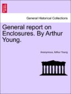 General report on Enclosures. By Arthur Young.