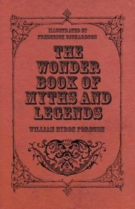 The Wonder Book of Myths and Legends - Illustrated by Frederick