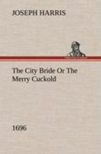 The City Bride (1696) Or The Merry Cuckold