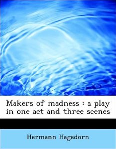 Makers of madness : a play in one act and three scenes