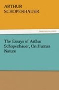 The Essays of Arthur Schopenhauer, On Human Nature