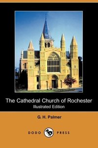 The Cathedral Church of Rochester (Illustrated Edition) (Dodo Pr