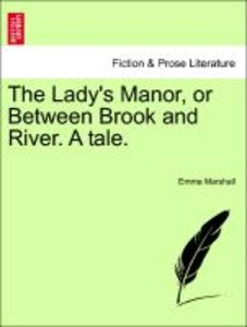 The Lady's Manor, or Between Brook and River. A tale.