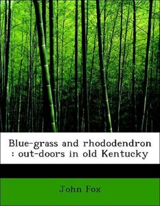 Blue-grass and rhododendron : out-doors in old Kentucky