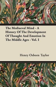 The Mediaeval Mind - A History Of The Development Of Thought And
