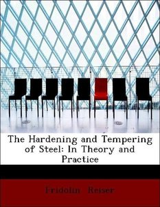 The Hardening and Tempering of Steel: In Theory and Practice