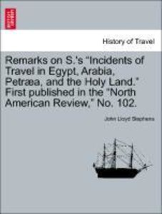 "Remarks on S.'s ""Incidents of Travel in Egypt, Arabia, Petræa, a"