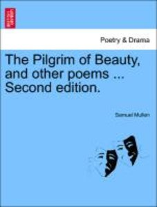 The Pilgrim of Beauty, and other poems ... Second edition.