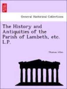 The History and Antiquities of the Parish of Lambeth, etc. L.P.