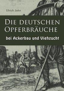 Die deutschen Opferbräuche bei Ackerbau und Viehzucht