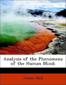 Analysis of the Phenomena of the Human Mind;