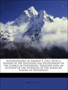Autobiography of Andrew T. Still: With a History of the Discover