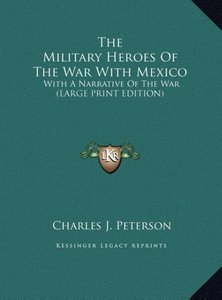 The Military Heroes Of The War With Mexico