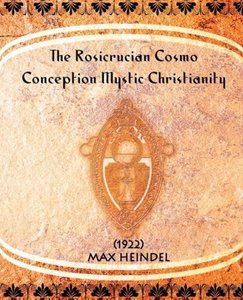 The Rosicrucian Cosmo-Conception Mystic Christianity (1922)