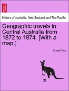 Geographic travels in Central Australia from 1872 to 1874. [With