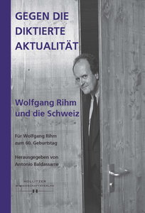 Gegen die diktierte Aktualität. Wolfgang Rihm und die Schweiz