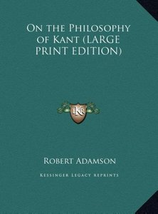 On the Philosophy of Kant (LARGE PRINT EDITION)