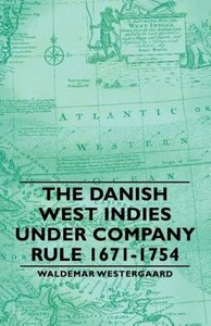 The Danish West Indies Under Company Rule 1671-1754