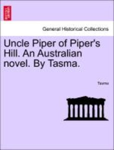 Uncle Piper of Piper's Hill. An Australian novel. By Tasma.
