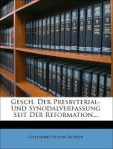 Gesch. Der Presbyterial- Und Synodalverfassung Seit Der Reformat