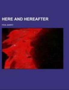 Here and Hereafter; being a treatise on spiritual philosophy, of