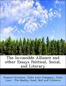 The Invincible Alliance and other Essays Political, Social, and